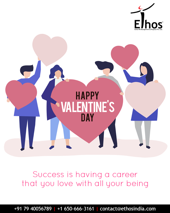 Success is having a career that you love with all your being, Happy Valentines Day!  #Valentines2019 #ValentinesDay #Valentines #DayOfLove #ValentinesDay2019 #EthosIndia #Ahmedabad #EthosHR #Recruitment #CareerGuide #India