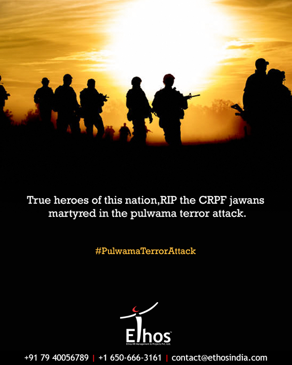 True heroes of this nation,RIP the CRPF jawans  martyred in the pulwama terror attack.  #RIPBraveHearts #PulwamaAttack #CRPFJawans #PulwamaTerrorAttack #CRPF #BlackDay #EthosIndia #Ahmedabad #EthosHR #Recruitment #CareerGuide #India