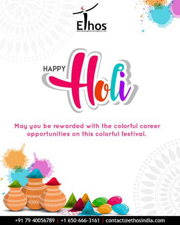 May you be rewarded with the colorful career opportunities on this colorful festival.   #HappyHoli2019 #Holi2019 #HappyHoli #होली #Holi #IndianFestival #FestivalOfColours #EthosIndia #Ahmedabad #EthosHR #Recruitment #CareerGuide #India