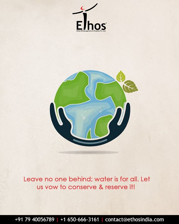 Leave no one behind; water is for all. Let us vow to conserve & reserve it!   #WorldWaterDay #WaterDay #SaveWater #WaterDay2019 #EthosIndia #Ahmedabad #EthosHR #Recruitment #CareerGuide #India