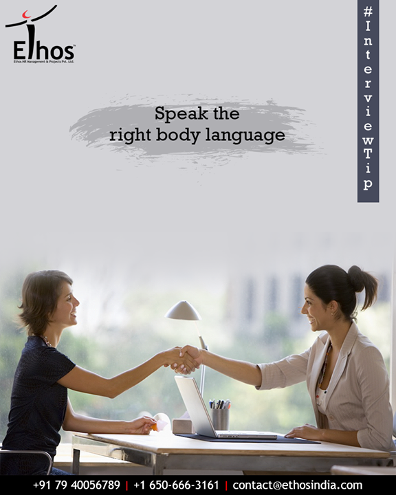 Dress appropriately, make eye contact, give a firm handshake, have good posture and speak clearly. It creates an image of a confident and mannered candidate.  #InterviewTip #EthosIndia #Ahmedabad #EthosHR #Recruitment #CareerGuide #India