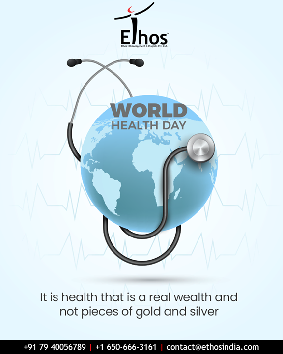 It is health that is a real wealth and not pieces of gold and silver.  #WorldHealthDay #WorldHealthDay2019 #GoodHealth #EthosIndia #Ahmedabad #EthosHR #Recruitment #CareerGuide #India