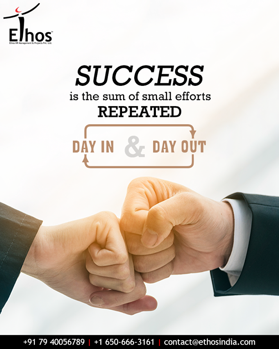Success is the sum of small efforts - repeated day in and day out.  #QOTD #EthosIndia #Ahmedabad #EthosHR #Recruitment #CareerGuide #India