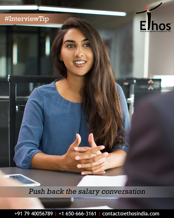 "Try to hold off on talking about salary until later. Say, ""I'd like to learn more about the role so I can better understand what value I bring."" The later in the interview you talk numbers, the more time you have to demonstrate your value.  #UploadYourResume #EthosIndia #Ahmedabad #EthosHR #Recruitment #CareerGuide #India"