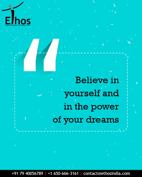Believe in yourself & in the power of your dreams.  It is your dreams that help you to easily sail through your hardships in life.  #QOTD #EthosIndia #Ahmedabad #EthosHR #Recruitment #CareerGuide #India