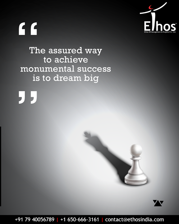 The assured way to achieve monumental success is to dream big and set goals to make those dreams come true.  #TOTD #CareerOpportunities #EthosIndia #Ahmedabad #EthosHR #Recruitment #CareerGuide #India
