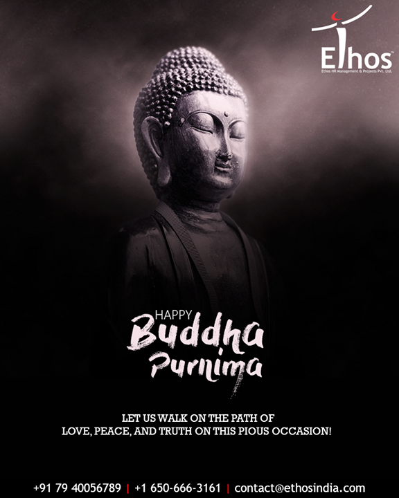 Let us walk on the path of love, peace, and truth on this pious occasion!  #BuddhaPurnima #BuddhaPurnima2019 #LordBuddha #EthosIndia #Ahmedabad #EthosHR #Recruitment #CareerGuide #India