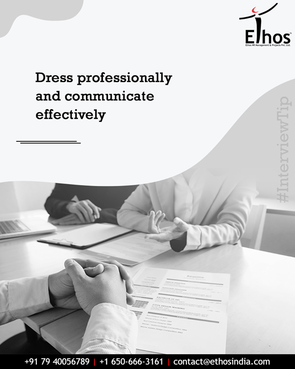 Dress professionally & communicate effectively in every job interview you appear for. Speak in a clear audible volume, take good care of your pronunciation and make sure to display the right body language.   #InterviewTip #EthosIndia #Ahmedabad #EthosHR #Recruitment #CareerGuide #India