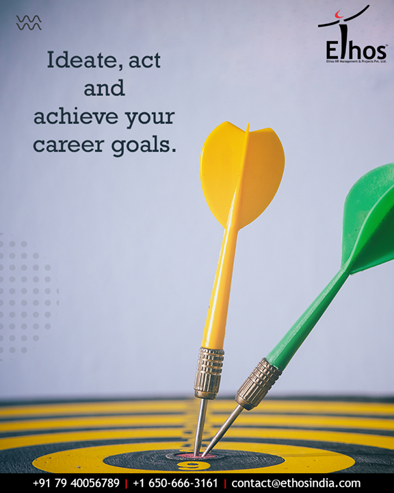 Organize your life in a manner that the probabilities of achieving your career goals become extremely high. Ideate, act & achieve your career goals with Ethos India.  #EthosIndia #Ahmedabad #EthosHR #Recruitment #CareerGuide #India