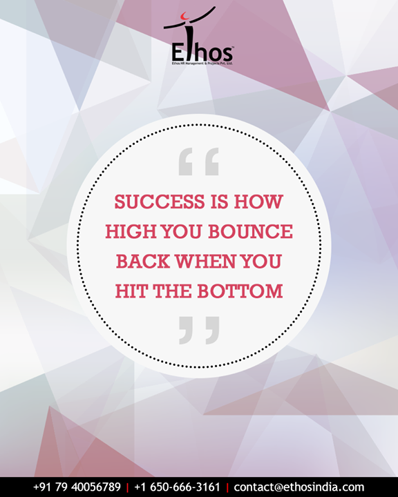 Success is how high you bounce back when you hit the bottom!  Give up never because that's the top-secret ingredient of success.  #QOTD #MondayMotivation #EthosIndia #Ahmedabad #EthosHR #Recruitment #CareerGuide #India