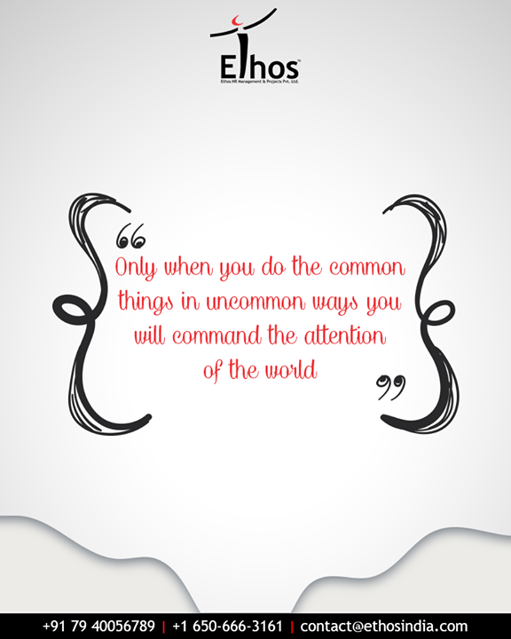 """Only when you do the common things in uncommon ways you will command the attention of the world.""  Tell us, what are your unique characteristics?  #EthosIndia #Ahmedabad #EthosHR #Recruitment #CareerGuide #India"