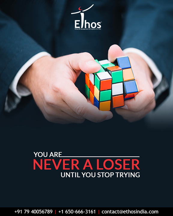 You are never a loser until you stop trying! Never stop believing yourself.  #EthosIndia #Ahmedabad #EthosHR #Recruitment #CareerGuide #India