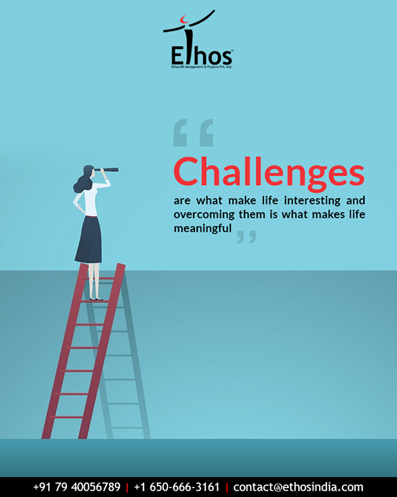 Challenges are what make life interesting and overcoming them is what makes life meaningful  #QOTD #EthosIndia #Ahmedabad #EthosHR #Recruitment #CareerGuide #India
