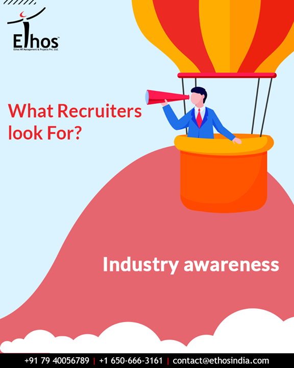 If you know what's going on in your industry, it shows you have your eye on the bigger prize. You'll be looking past your own position—and even your own company—at the bigger picture. This will make your work better and your insights deeper. You'll also have a better learning curve when you can anticipate the changes coming in your field.  #EthosIndia #Ahmedabad #EthosHR #Recruitment