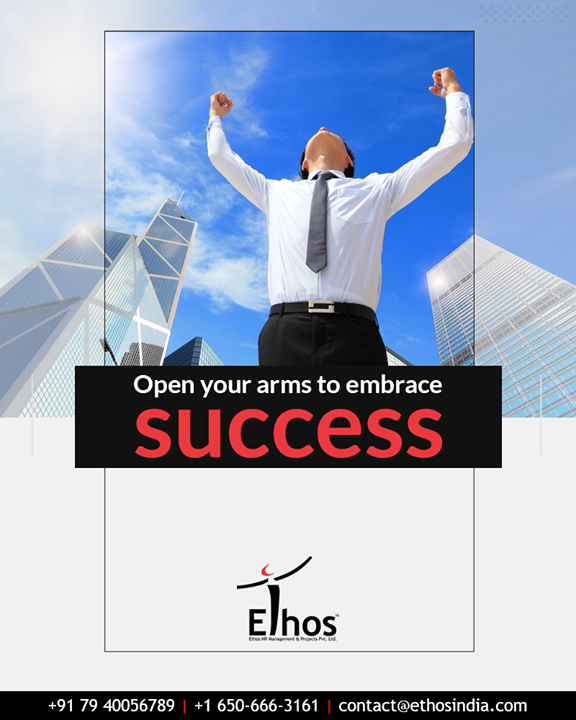Success is important in every phase of life.  Open your arms and be willing to embrace success.  #TOTD #EthosIndia #Ahmedabad #EthosHR #Recruitment #CareerGuide #India
