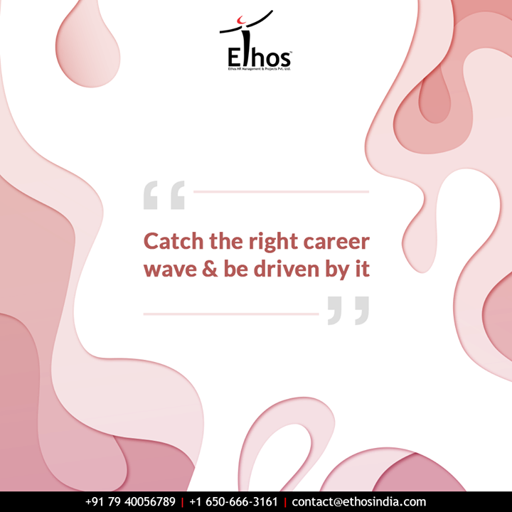 We will introduce you with a wave of career opportunities, all you need to do is catch the right career wave of your choice and be driven by it.  #MondayMotivation #QOTD #ExpertCareerGuide #CareerOptions #CareerGrowth #EthosIndia #Ahmedabad #EthosHR #Recruitment #CareerGuide #India