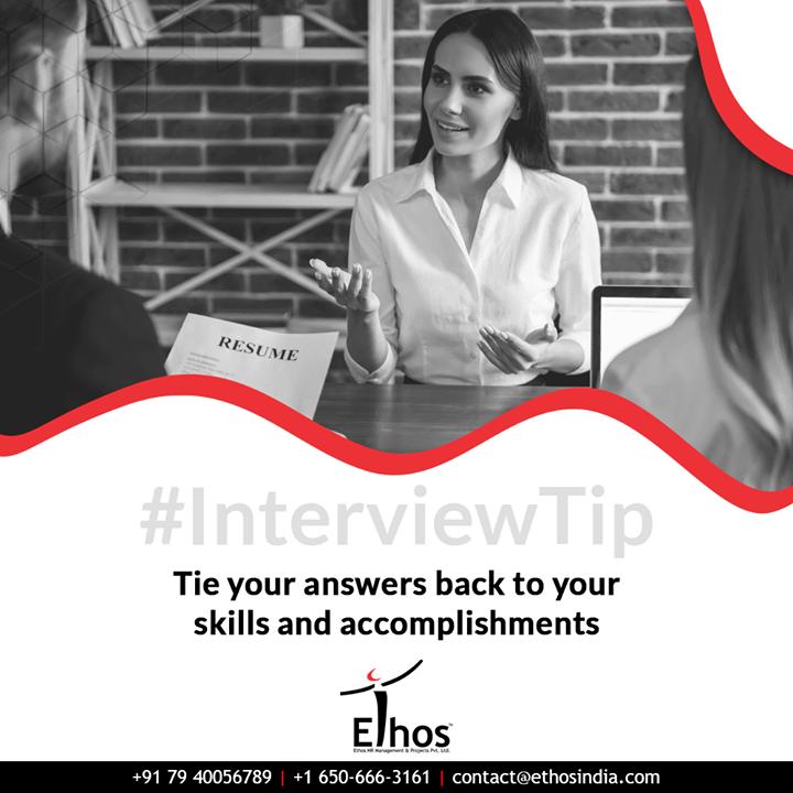 Tie your answers back to your skills and accomplishments.  #InterviewTip #CareerOpportunity #AccurateCareerOption #EthosIndia #Ahmedabad #EthosHR #Recruitment #CareerGuide #India