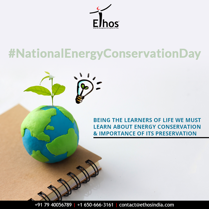 Being the learners of life we must learn about energy conservation & importance of its preservation  #NationalEnergyConservationDay #Energyconservationday #naturalresources #SaveEnergy #ConserveEnergy #EnergyConservation #Conservation #NationalEnergyConservationDay2019 #EthosIndia #Ahmedabad #EthosHR #Recruitment #CareerGuide #India