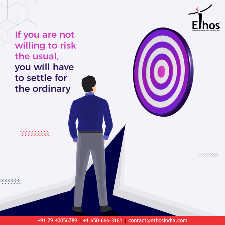 If you are not willing to risk the usual, you will have to settle for the ordinary.  #EthosIndia #Ahmedabad #EthosHR #Recruitment #CareerGuide #India
