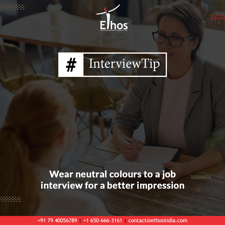 In today's era where companies might interview hundreds of people for one position, creating the first impression right has become more important than ever. So the interviewees need to pay attention to everything from what they should wear and how they are groomed to their body language.  Wear neutral colours to a job interview for a better impression.  #InterviewTip #EthosIndia #Ahmedabad #EthosHR #Recruitment #CareerGuide #India