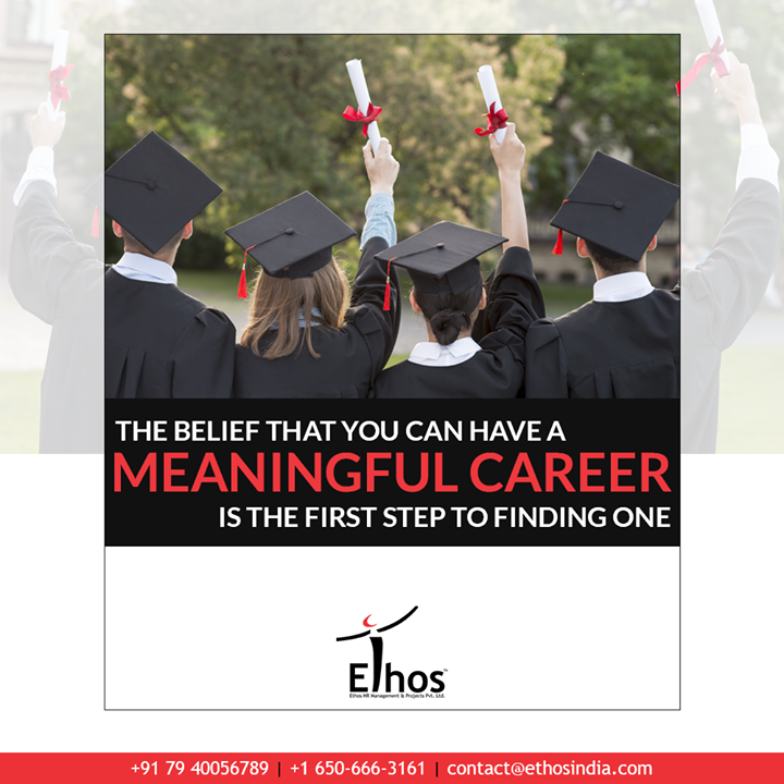 #DidYouKnow? The belief that you can have a meaningful career is the first step to finding one.  #ExpertCareerGuide #CareerOptions #CareerGrowth #EthosIndia #Ahmedabad #EthosHR #Recruitment #CareerGuide #India