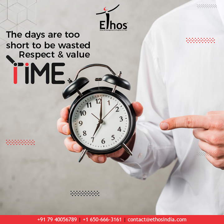 The days are too short to be wasted. Abide by the timelines, learn to respect & value time.  #ExpertCareerGuide #CareerOptions #CareerGrowth #EthosIndia #Ahmedabad #EthosHR #Recruitment #CareerGuide #India