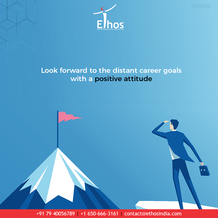 No dreams are too distant to be achieved! All you need to do is, look forward to the distant career goals with a positive attitude.  #EthosIndia #Ahmedabad #EthosHR #Recruitment #CareerGuide #India