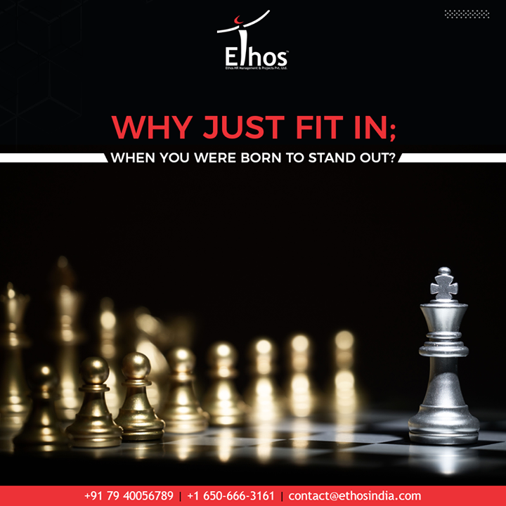 """Why just fit in; when you were born to stand out?"" Have the flame of desire to stand out of the crowd with your unique traits and qualities.  #QOTD #EthosIndia #Ahmedabad #EthosHR #Recruitment #CareerGuide #India"