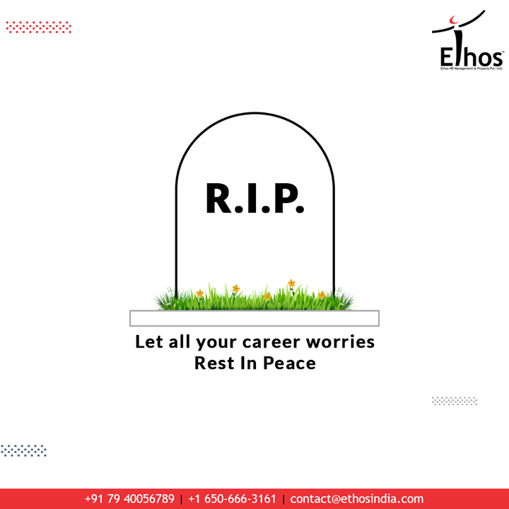 Are you still confused about your career goals and vocation path?  Let all your career worries Rest In Peace with the expert career guide; Ethos India.  #NewTrend #TrendingTopic #EthosIndia #Ahmedabad #EthosHR #Recruitment #CareerGuide #India