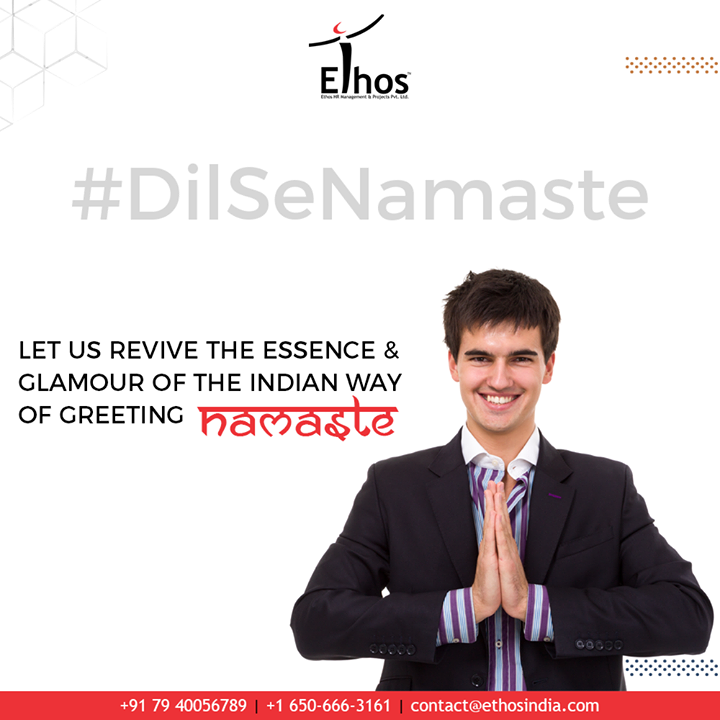 Let us revive the essence & glamour of the Indian way of greeting Namaste. But while saying Namaste, ensure greeting in the rightest possible way; 'palms joined, hands positioned in alignment with your chest and Vulcan salutes'.  #EthosIndia #Ahmedabad #EthosHR #Recruitment #CareerGuide #India
