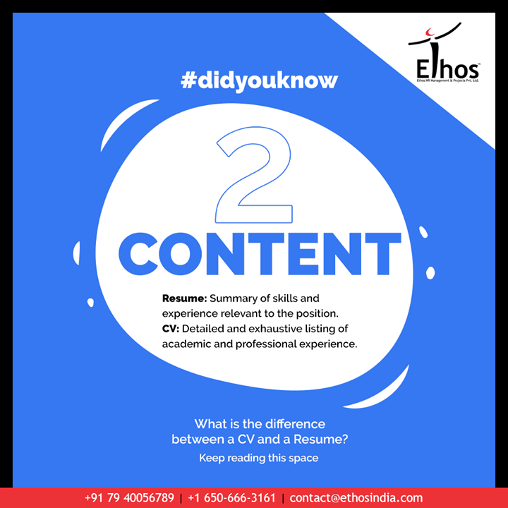 Difference No. 2: Content Resume: Summary of skills and experience relevant to the position. CV: Detailed and exhaustive listing of academic and professional experience.  #EthosIndia #Ahmedabad #EthosHR #Recruitment #CareerGuide #India