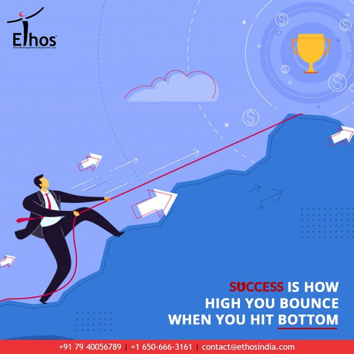 Success is how high you bounce when you hit bottom.  #QOTD #CareerPath #EthosIndia #Ahmedabad #EthosHR #Recruitment #CareerGuide #India