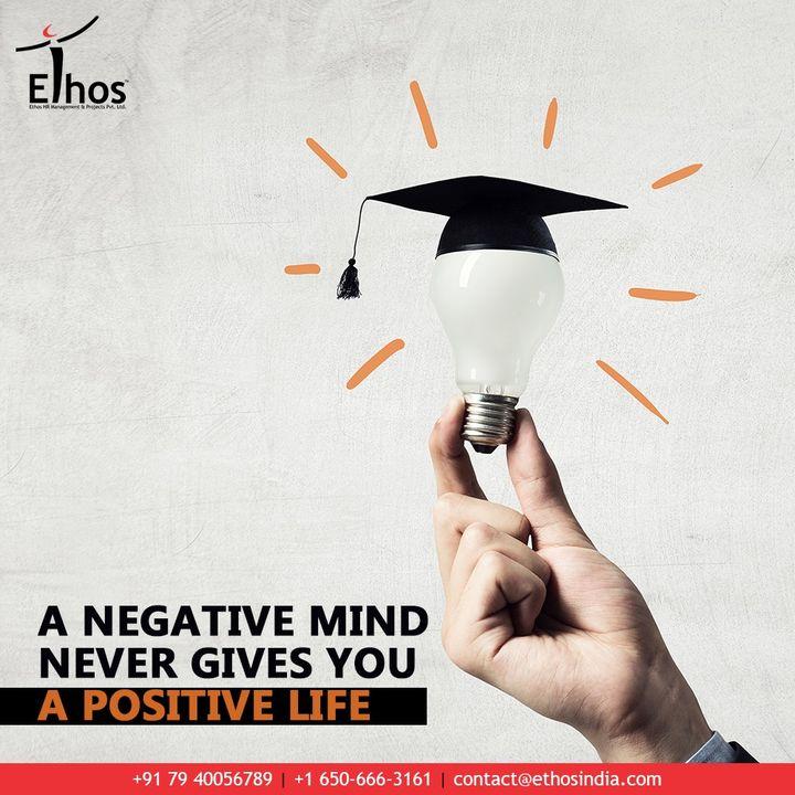 A negative mind never gives you a positive life.  #QOTD #EthosIndia #Ahmedabad #EthosHR #Recruitment #CareerGuide #India