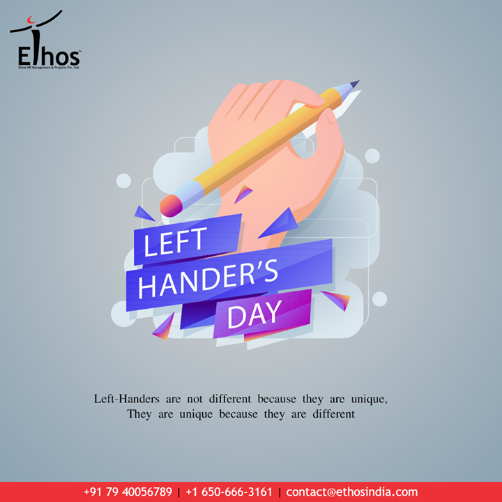 Left-Handers are not different because they are unique, they are unique because they are different.  #LeftHandersDay #InternationalLeftHandersDay #EthosIndia #Ahmedabad #EthosHR #Recruitment #CareerGuide #India