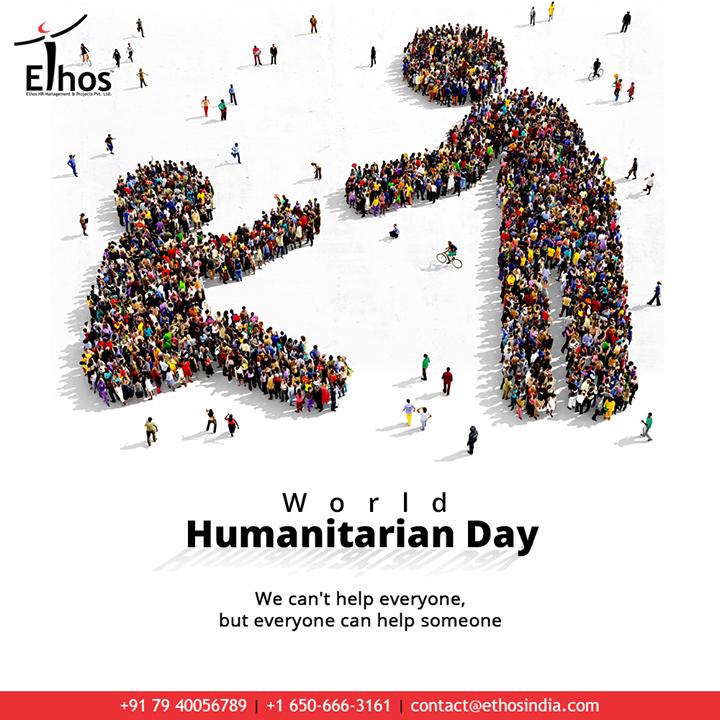 We can't help everyone, but everyone can help someone.  #WorldHumanitarianDay #WorldHumanitarianDay2020 #HumanitarianDay #EthosIndia #Ahmedabad #EthosHR #Recruitment #CareerGuide #India