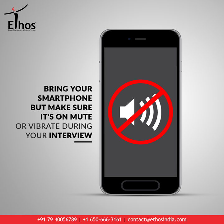 You can bring your smartphone but make sure it's on mute or vibrate during your interview. It avoids the risk of getting a distracting loud text alert or phone call mid-interview.  #EthosIndia #Ahmedabad #EthosHR #Recruitment #CareerGuide #India