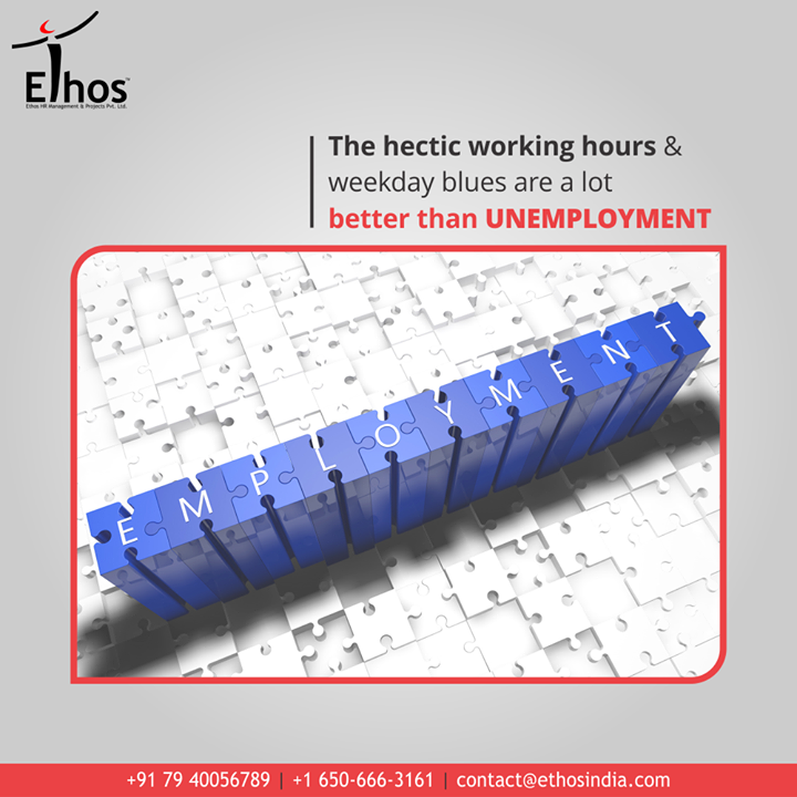 The hectic working hours & weekday blues are a lot better than unemployment!  Do not believe it? Ask someone who has lost his job.  Get the right kind of career guidance and say yes to employment with #EthosIndia.  #SayYesToEmployment #FightUnemployment #EthosIndia #Ahmedabad #EthosHR #Recruitment #CareerGuide #India #SuccessFormula