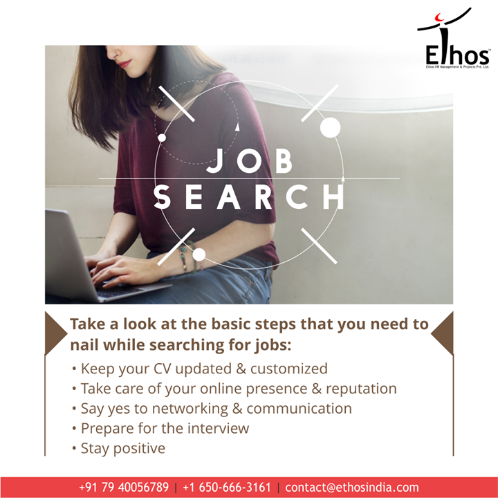 Take a look at the basic steps that you need to nail while searching for jobs:  - Keep your CV updated & customized - Take care of your online presence & reputation - Say yes to networking & communication _ Prepare for the interview - Stay positive  #TipOfTheDay #JobSearch #GetEmployed #EthosIndia #Ahmedabad #EthosHR #Recruitment #CareerGuide #India #SuccessFormula