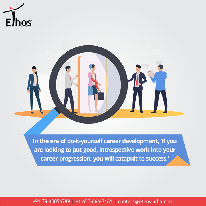 Care for your career and take a look at the #CareerTip.  In the era of do-it-yourself career development, 'If you are looking to put good, introspective work into your career progression, you will catapult to success.'   #CareForYourCareer #WeCareForYourCareer  #CareerOpportunity #EthosIndia #Ahmedabad #EthosHR #Recruitment #CareerGuide #India #SuccessFormula