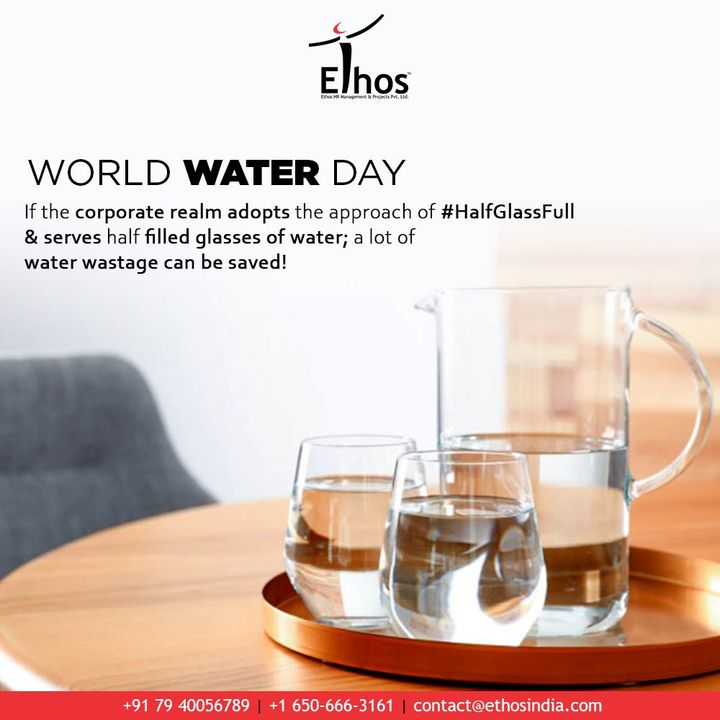 If the corporate realm adopts the approach of #HalfGlassFull & serves half filled glasses of water; a lot of water wastage can be saved!  #WorldWaterDay #WorldWaterDay2021 #SaveWater #WaterIsLife #WaterDay #EthosIndia #Ahmedabad #EthosHR #Ethos #HR #Recruitment #CareerGuide #India