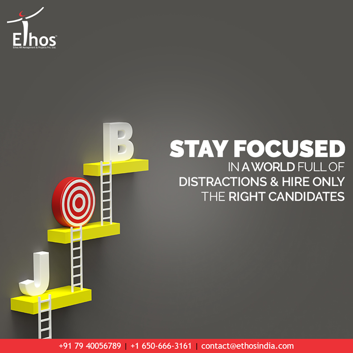 In a world full of distractions you will have to learn to eliminate the distractions and stay focused. There will be too many candidates applying for the jobs but you will need to identify and hire the suitable ones.  #JobRecruitment #EmployeeHiring #CareerCounselling #OurServices #CareerOpportunity #EthosIndia #Ahmedabad #EthosHR #Ethos #HR #Recruitment #CareerGuide #India