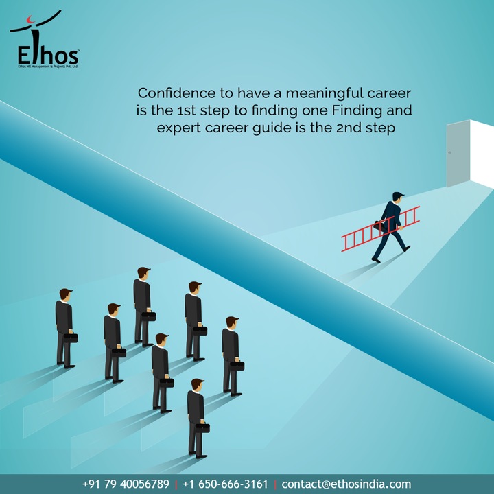 The belief that you can have a meaningful career is the first step to finding one.  #EthosHR #Ethos #HR #Recruitment #CareerGuide #India