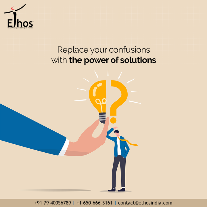 There are two different kind of people in life; there are the ones who keep crying over the confusions dragging them further and then there are the ones who care to find the solutions.  Replace your confusions with the power of solutions!  #EthosHR #Ethos #HR #Recruitment #CareerGuide #India