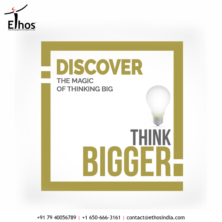 The magic of thinking big widens the horizons of your life, and help to bring success in greater form.  Level up your ideas and discover the magic of thinking big.   #EthosHR #Ethos #HR #Recruitment #CareerGuide #India