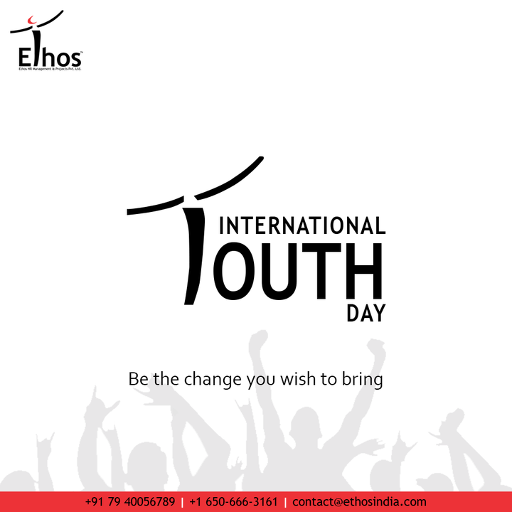 YOU THE CHANGE Be the change you wish to bring  #internationalyouthday #youthday #youthday2021 #youth #EthosIndia #Ahmedabad #EthosHR #Ethos #HR #Recruitment #CareerGuide #India