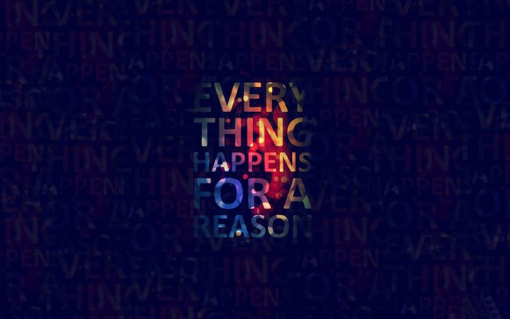 Everything happens for a reason! Don't you agree?