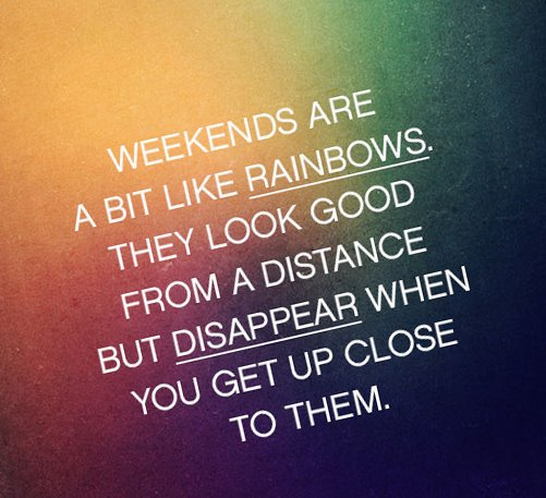 Don't we all agree on this? #Weekend #WeekendQuotes #Rainbow