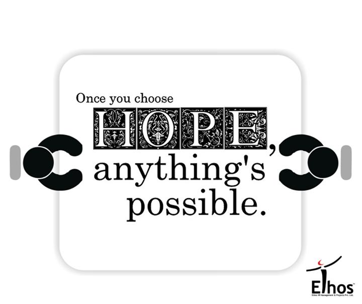 It's Hope that makes miracles happen. Don't lose it.  #EthosIndia #Recruitment #Ahmedabad