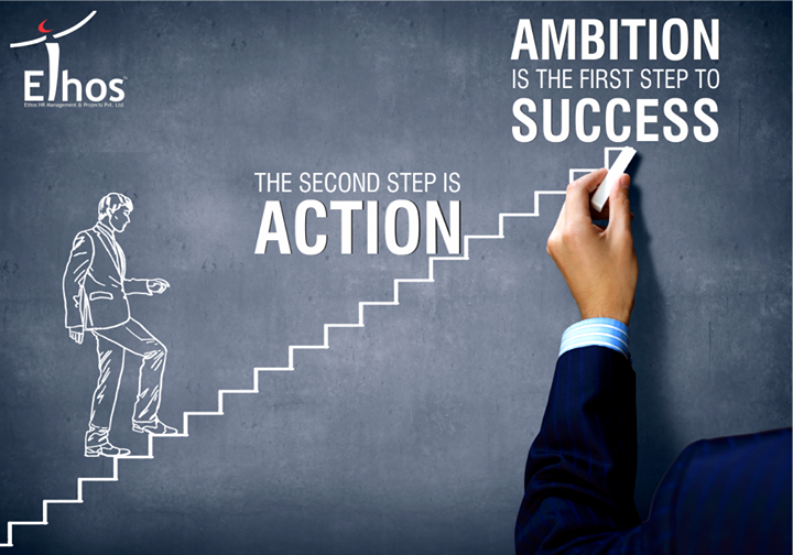 Ambition is the first step to success the second step is action.  #Success #MotivationalMonday #EthosHR #EthosIndia #JobsforYou