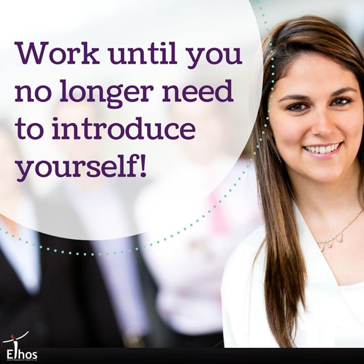 Work until you no longer need to introduce yourself!  #TuesdayTip #WorkHard #EthosIndia #Ahmedabad